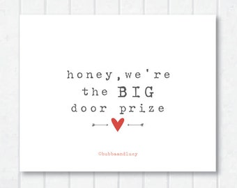 honey,we're the BIG door prize . frameable art print with heart