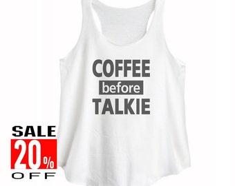 Coffee before Talkie tshirt tumblr graphic shirt women t shirt women tank top size S M