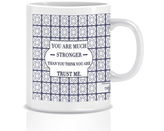 """Tasse """"You are much stronger than you think you are - trust me"""""""