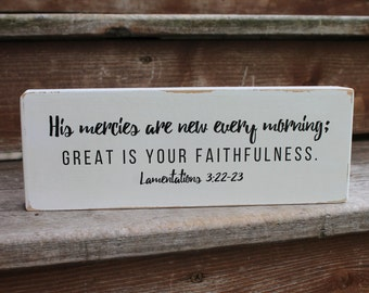 """Lamentations 3:22-23 - """"His mercies are new every morning. Great is your faithfulness."""""""