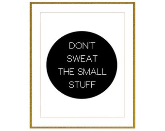 Don't Sweat The Small Stuff Print (INSTANT DOWNLOAD)