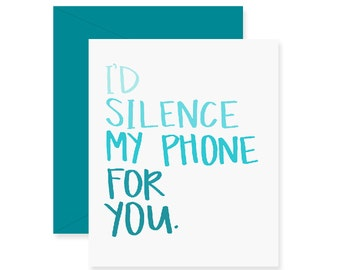I'd Silence My Phone For You Greeting Card - Love Card - Handwritten Card - Funny Romantic Greeting Card