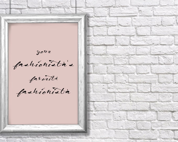 "printable ""Your Fashionista's Favorite Fashionista"" inspirational art print - instant download"