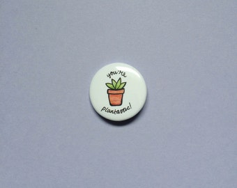 "You're Plantastic 1.5"" Round Pin Back Button"