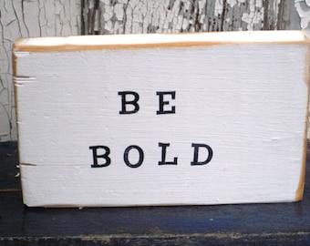 Be Bold,Inspirational Quote,Cake Topper,Reclaim Wood Art,Wood Art Block,Small Wood Sign,Sayings On Wood,Boho Decor,Bohemian Art,Freestanding