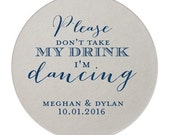 Please Don't Take My Drink I'm Dancing! Personalized Circle Coasters {lots of foil color options!}