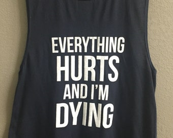 Everything Hurts and I'm Dying Muscle Tank. Womens Workout muscle Tee.Cross Training Tank Top.Exercise Tank.Running Tank Top.