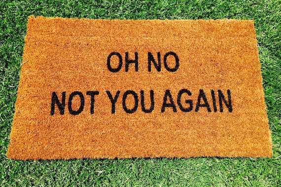 Oh No Not You Again Hand Painted Coir Doormat By