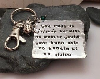 Hand stamped-God made us friends because no mother would have been able to handle us as sisters- best friends- keyring-keychain- purse bling