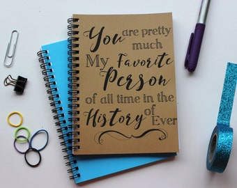 You are pretty much my favorite person of all time in the history of ever-  5 x 7 journal