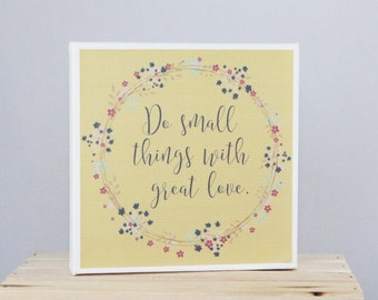 Do Small Things With Great Love - 8x8 canvas