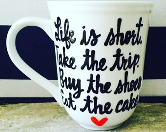 Life is short take the trip  buy the shoes  eat the cake- motivating- Mother's Day Gift Mug Coffee Mug -Inspirational and Motivational Mug