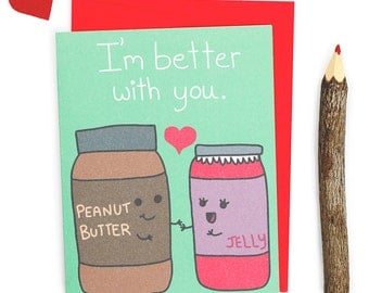 I'm Better With You Peanut Butter And Jelly I Love You Anniversary Love Pun Card