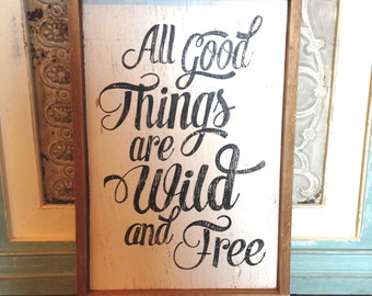 Vintage Inspired Hand Painted 'All Good Things are Wild & Free' Sign