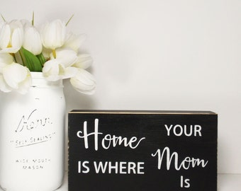 Home Is Where Your Mom Is  Block Sign- Hand Painted Wooden Block- Country Decor- Quotes- Vintage Style- Distressed- Home Decor