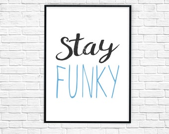Stay Funky Sign,  Printable Wall Art, Home Wall Decor, Stay Funky, Motivational Wall Print, Hippy Wall Art, Instant Download