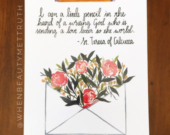I am a little pencil in the hand of a writing God/ love letter/ Mother Teresa/ Art Print