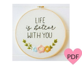 Floral Embroidery Pattern, PDF Pattern, Life Is Better With You, Hand Embroidery Pattern, Instant Download PDF, Printable Stitching Pattern