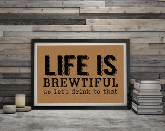 Life is Brewtiful- So Let's Drink to That - Beer - Brew - Ale - Craft Beer - Beer Enthusiast - Typography - Print - Digital Download