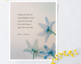 Nature poem poster, Khalil Gibran, forget not that the earth delights to feel your bare feet, blue flowers art, poetry art