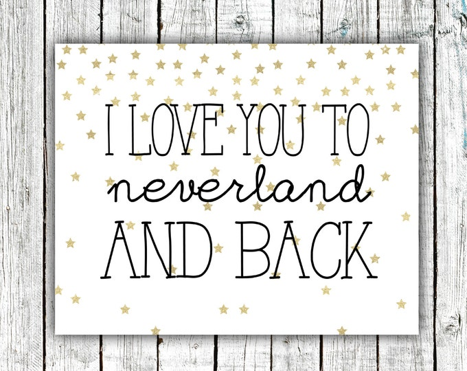 Nursery/Children's Art Printable, I love you to Neverland and Back, Gold, Stars, Digital Download Size 8x10 #542