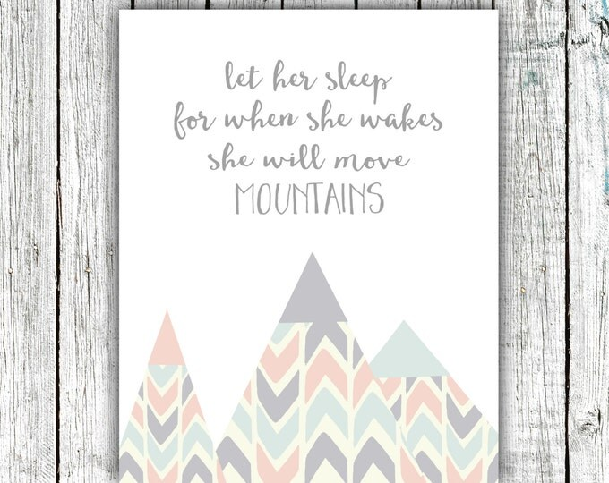 Nursery Art, Let her Sleep for when she Wakes she will Move Mountains, baby girl, Digital Download Size 8x10 #554