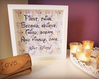 Walt Disney Framed Quotation – 'First, think.  Second, believe.  Third, dream.  And finally, dare.'