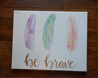 Be Brave, Hand Lettered Gold, Watercolor Feathers, Canvas, Wall Art, Pink, Green, Purple, Blue