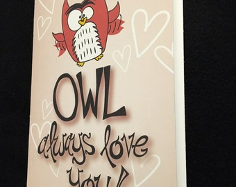 "Funny Owl Blank Greeting Card - ""OWL Always Love You!"" - Funny, Love, Valentine's Day, Friendship, Anniversary, Just Because, Any Occasion"