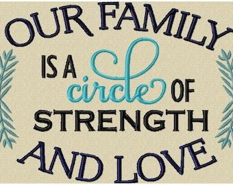 Machine Embroidery Design - Our Family is a Circle of Strength and Love comes in 3 sizes