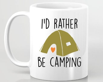 I'D Rather be Camping Funny Coffee Mug - Gift for Girlfriend, Gift for BFF, Custom Coffee Mug, Gift for Sister, Gift for Camper Gift for Dad