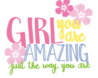 Girl you are amazing Just the way you are Print