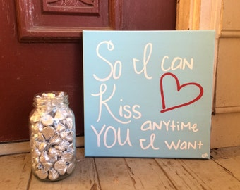 So I can kiss you anytime I want Hand Painted Canvas Quote