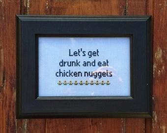 Unframed Let's Get Drunk & Eat Chicken Nuggets Cross Stitch