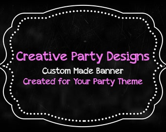 Custom Made Banner - Your Ideas My Design - Party - Printable