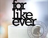 For Like Ever Wedding Cake Topper - For Like Ever Cake Topper - Wedding Cake Topper - Anniversary Cake Topper - 12-224