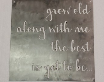 "Grow Old Along With Me The Best Is Yet To Be Metal Sign -  22""x22"""