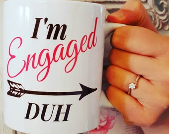 Im Engaged, Duh - Engaged Mug - My Engagement Mug -  Bride Gift -  Engagement Gift - He asked I said YES - Engagement - Bride To Be
