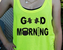 Good Morning Neon Workout Tank Top - Weight lifting tank top- Weight loss clothing - Weight loss motivation - Dumbbells and Barbells - Gym