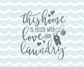 This Home Is Filled with Love and Laundry SVG Vector File. Cricut Explore and more! Printable Home Family Love and Laundry Print SVG