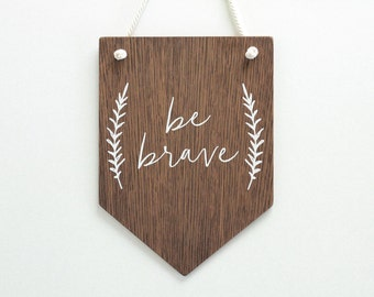 Be Brave Wooden Wall Banner, Nursery Wall Art, Door Room Decor. Kids Room,  Pennant Wall Flag, Wall decor,  Wall Hanging, Wooden Sign, Gift