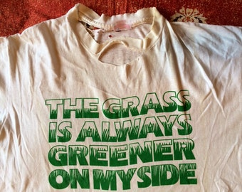 The grass is always greener on my side destroyed t