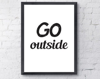 Poster Print. Go Outside.  Art, Motivational, Funny, Inspirational, Quote.  All Prints BUY 2 GET 1 FREE!