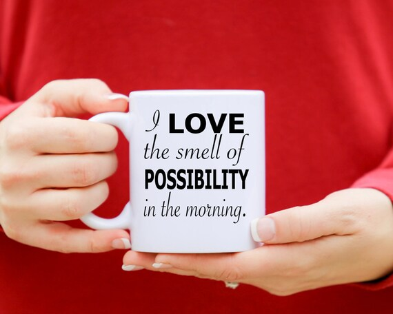 I love the smell of possibility in the morning | Coffee Mug | Gift | 11 oz.