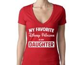 "Disney ""My Favorite Disney Princess is my Daughter"", Disney Mom Shirt, Disney Princess T-Shirt, Ladies Disney Shirt, Daughter is a Princess"