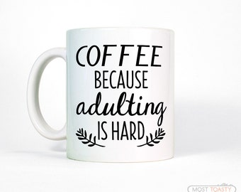 Coffee Because Adulting Is Hard Coffee Mug Quotes | Funny Mug for Work-College Graduation Gift-College Student Gift for Friend-Gift for Boss