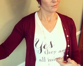 Yes They Are All Mine womens shirt - graphic tee - motherhood - large family - kids
