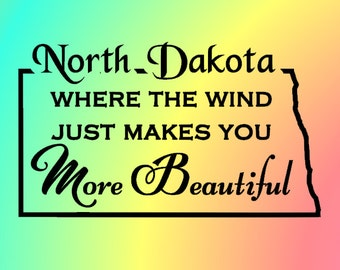 North Dakota Where The Wind Just Makes You More Beautiful - Vinyl Car Decal - North Dakota Decal - North Dakota Sticker - Car Decal