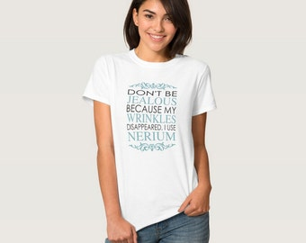 Nerium Don't Be Jealous Because My Wrinkles Disappeared T-Shirt Swag Shirt