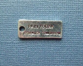 5 Pain Today Strength Tomorrow  Charms - Pain Today Strength Tomorrow Pendants - Message Charms - Antique Silver - 21mm x 10mm -- (P6-11043)